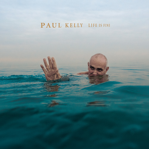 PAUL_KELLY_LIFE-IS-FINE_500